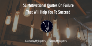 51 Motivational Quotes On Failure That Will Help You To Succeed – Mr Jk Quotes