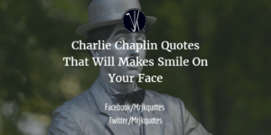 Charlie Chaplin Quotes That Will Makes Smile On Your Face – Mr Jk Quotes