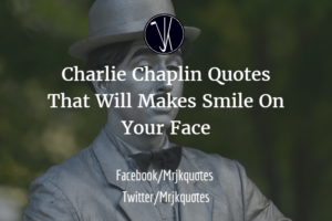 Charlie Chaplin Quotes That Will Makes Smile On Your Face