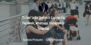 75 Cool Selfie Quotes & Caption For Facebook, Whatsapp, Instagram & Snapchat