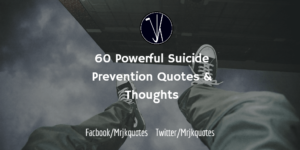 The Most Powerful Suicide Quotes – Get 60+ Suicide Prevention Quotes for Sharing