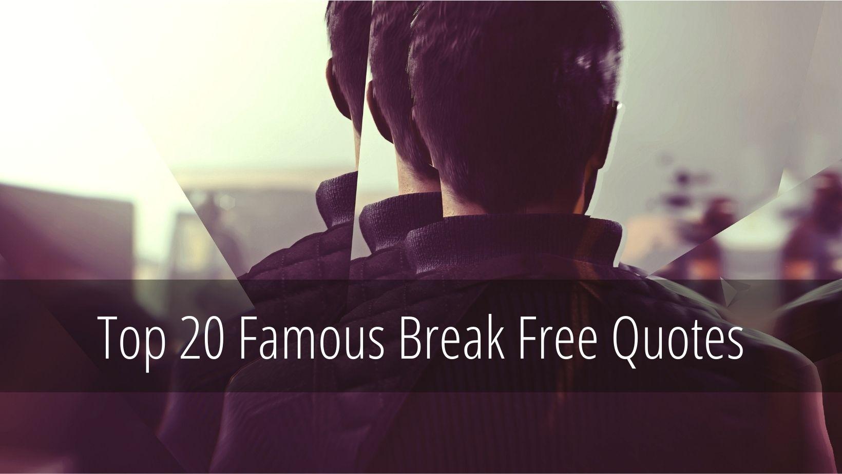 Top 20 Break Free Quotes