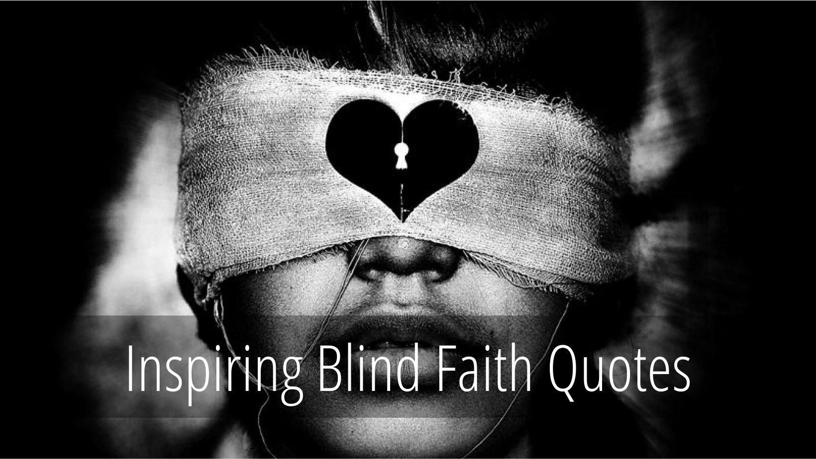 Inpiring Blind Faith Quotes